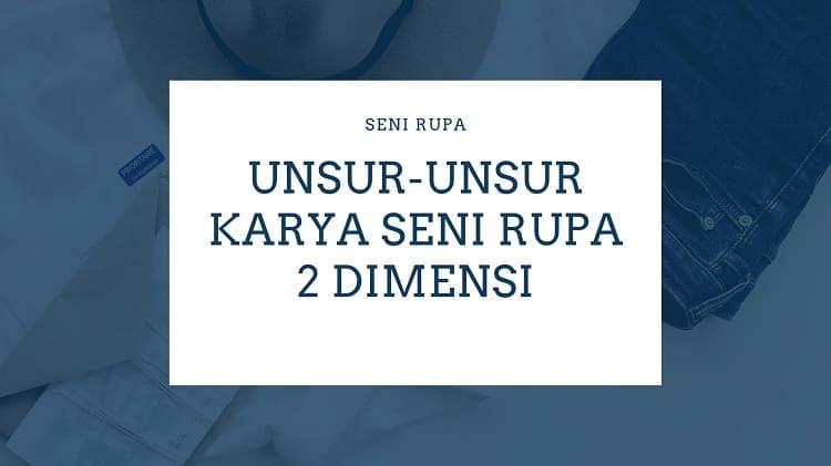 UNSUR-UNSUR KARYA SENI RUPA 2 DIMENSI