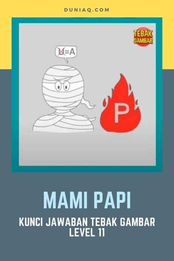 Kunci Jawaban Tebak Gambar Level 11 MAMI PAPI