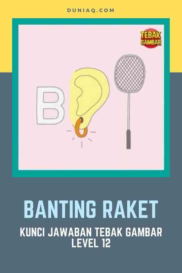 Kunci Jawaban Tebak Gambar Level 12 BANTING RAKET
