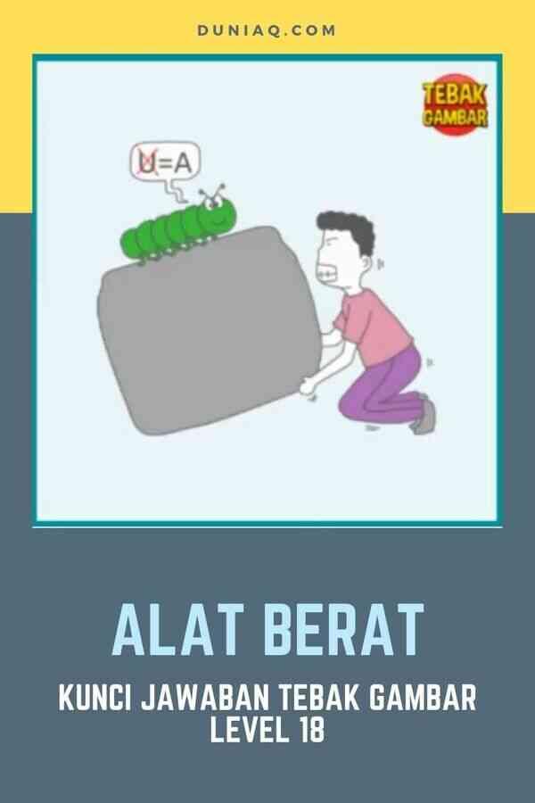 KUNCI JAWABAN TEBAK GAMBAR LEVEL 18 ALAT BERAT