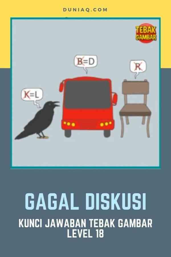 KUNCI JAWABAN TEBAK GAMBAR LEVEL 18 GAGAL DISKUSI