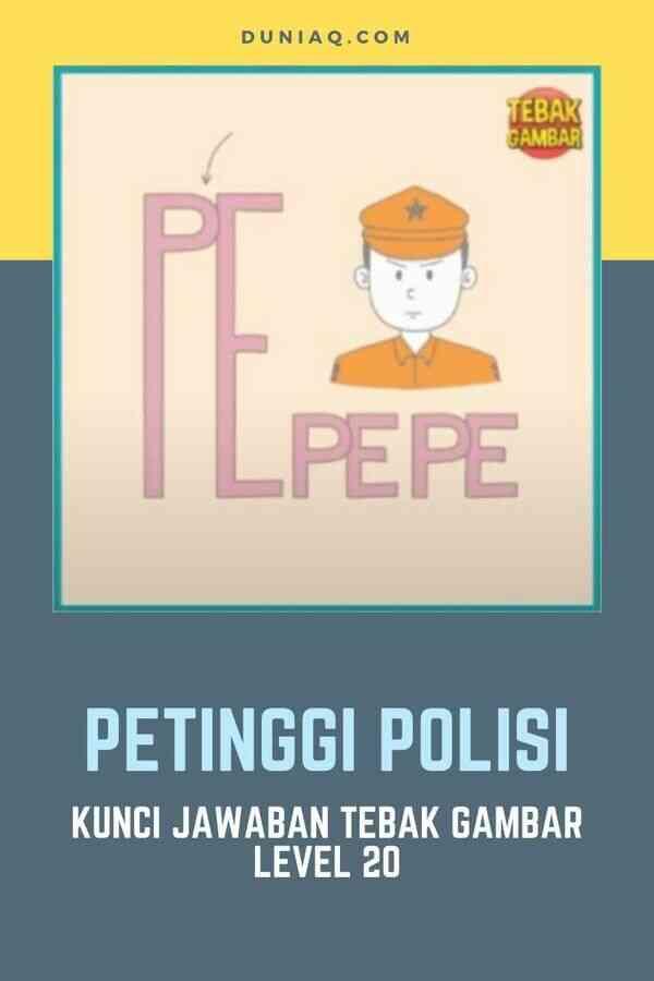 KUNCI JAWABAN TEBAK GAMBAR LEVEL 20 PETINGGI POLISI