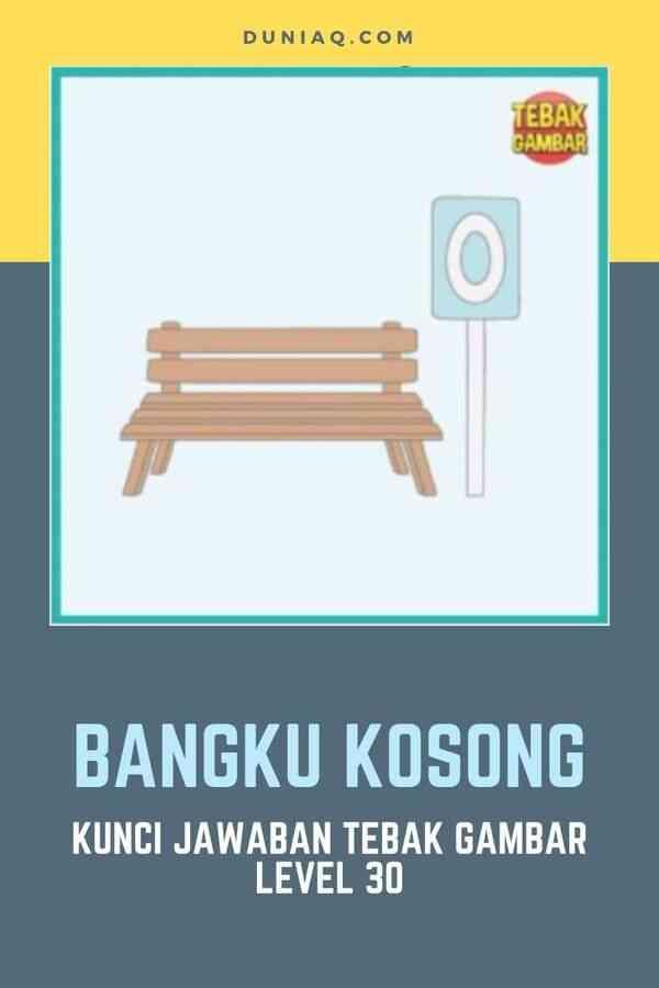 KUNCI JAWABAN TEBAK GAMBAR LEVEL 30 BANGKU KOSONG