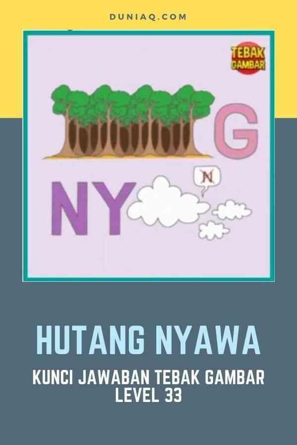LEVEL 33 HUTANG NYAWA